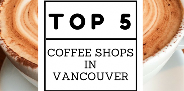 Top 5 Coffee Shops in Vancouver