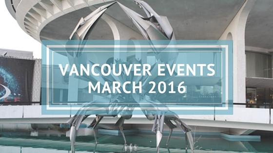 vancouver events MARCH 2016
