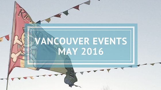 vancouver events may 2016