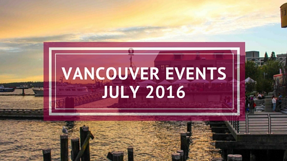 vancouver events july 2016