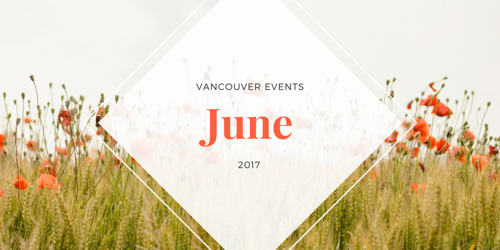 VANCOUVER june EVENTS 2017